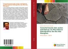 Caracterização das ações antrópicas na Microbacia Hidrográfica do Rio dos Mangues的封面