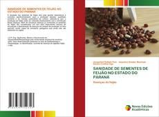 Bookcover of SANIDADE DE SEMENTES DE FEIJÃO NO ESTADO DO PARANÁ