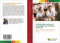 Bookcover of A construção social da autoridade nas relações escolares