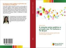 Bookcover of A relação entre público e privado nas TV Cultura e TV Brasil