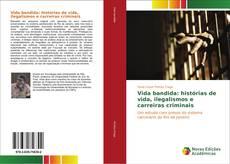 Couverture de Vida bandida: histórias de vida, ilegalismos e carreiras criminais
