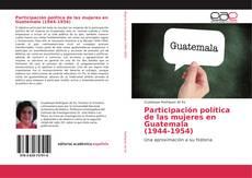 Bookcover of Participación política de las mujeres en Guatemala (1944-1954)