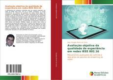 Bookcover of Avaliação objetiva da qualidade de experiência em redes IEEE 802.16