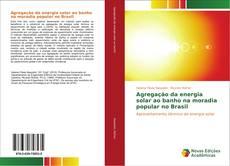 Bookcover of Agregação da energia solar ao banho na moradia popular no Brasil