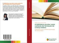 Capa do livro de A biblioteca escolar como contexto de formação da criança leitora