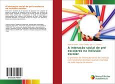 Capa do livro de A interação social de pré escolares na inclusão escolar