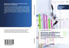 Synthesis and Biological Screening of some Heterocyclic Compounds kitap kapağı
