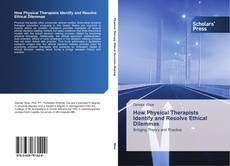 How Physical Therapists Identify and Resolve Ethical Dilemmas kitap kapağı