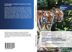 Bookcover of The Dynamics of Deltaic Ecosystems at Odisha Coast, India