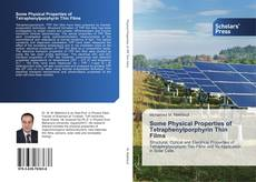 Bookcover of Some Physical Properties of Tetraphenylporphyrin Thin Films