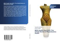 Portada del libro de MDG Health Goal 2015: The Untold Stories of Reproductive Health