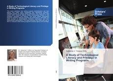 Bookcover of A Study of Technological Literacy and Privilege in Writing Programs
