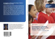 Bookcover of Investigation of Musical Knowledge & Skills In The Middle-School Choir