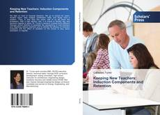 Bookcover of Keeping New Teachers: Induction Components and Retention