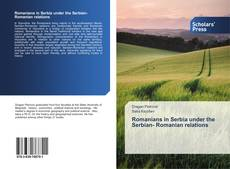 Bookcover of Romanians in Serbia under the Serbian- Romanian relations