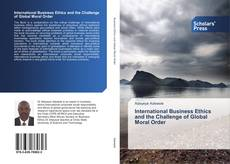 Bookcover of International Business Ethics and the Challenge of Global Moral Order