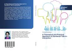 Bookcover of A Theoretical and Practical Approach to Gendered Talk-in-Interaction