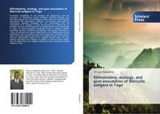 Ethnobotany, ecology, and gum exsudation of Sterculia setigera in Togo的封面