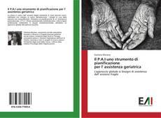 Copertina di Il P.A.I uno strumento di pianificazione per l' assistenza geriatrica