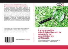 Buchcover von La innovación administrativa en la gerencia de municipios de Antioquia