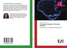 Bookcover of Il Trauma Cranico: 'Un caso Clinico'