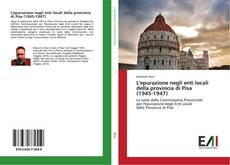 Bookcover of L'epurazione negli enti locali della provincia di Pisa (1945-1947)