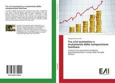 Portada del libro de Tra crisi economica e mutamento della composizione familiare