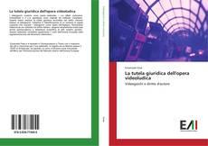 Copertina di La tutela giuridica dell'opera videoludica