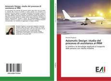 Couverture de Axiomatic Design: studio del processo di assistenza ai PRM