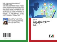 Copertina di I.A.D. - Internet Addiction Disorder fra critiche e perplessità