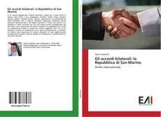 Bookcover of Gli accordi bilaterali: la Repubblica di San Marino