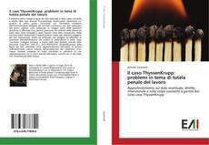 Bookcover of Il caso ThyssenKrupp: problemi in tema di tutela penale del lavoro