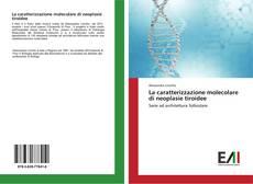 Bookcover of La caratterizzazione molecolare di neoplasie tiroidee
