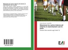 Copertina di Relazione tra carico interno ed esterno in esercitazioni con la palla