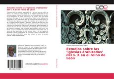 Couverture de Estudios sobre las 'iglesias arabizadas' del s. X en el reino de León