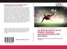 Bookcover of La Biomecánica en el fútbol: Análisis antrocinemático del tiro libre