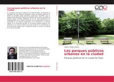 Bookcover of Los parques públicos urbanos en la ciudad