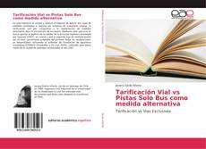 Portada del libro de Tarificación Vial vs Pistas Solo Bus como medida alternativa