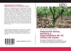 Bookcover of Valoración física, química y organoléptica de 12 clones de cacao
