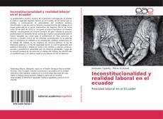 Portada del libro de Inconstitucionalidad y realidad laboral en el ecuador