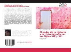 Bookcover of El poder de la Historia y la Historiografía en los Siglos XIX y XX