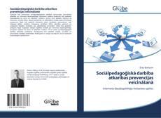 Copertina di Sociālpedagoģiskā darbība atkarības prevencijas veicināšanā