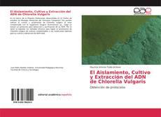 Couverture de El Aislamiento, Cultivo y Extracción del ADN de Chlorella Vulgaris