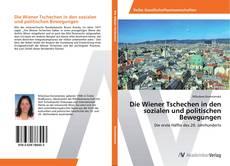 Bookcover of Die Wiener Tschechen in den sozialen und politischen Bewegungen
