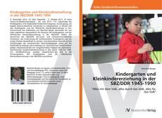 Copertina di Kindergarten und Kleinkindererziehung in der SBZ/DDR 1945-1990