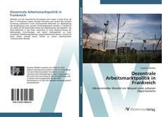 Bookcover of Dezentrale Arbeitsmarktpolitik in Frankreich