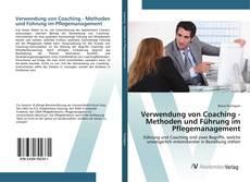 Couverture de Verwendung von Coaching - Methoden und Führung im Pflegemanagement