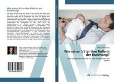 Buchcover von Wie sehen Väter ihre Rolle in der Erziehung?