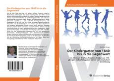 Bookcover of Der Kindergarten von 1840 bis in die Gegenwart