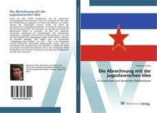 Bookcover of Die Abrechnung mit der jugoslawischen Idee